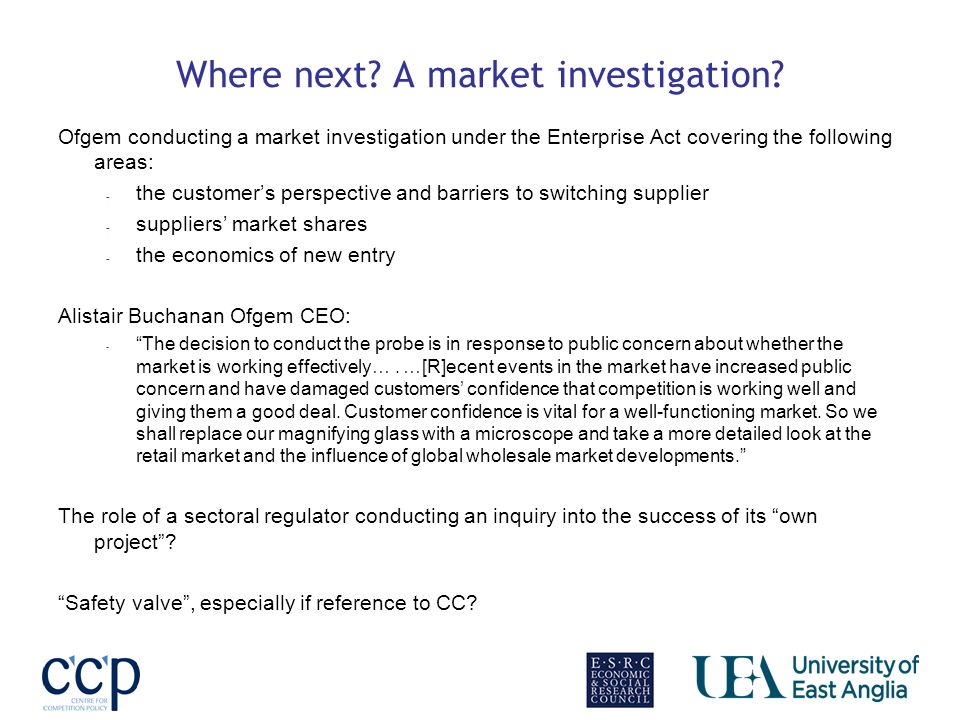 Where next? A market investigation? Ofgem conducting a market investigation under the Enterprise Act covering the following areas: - the customers per