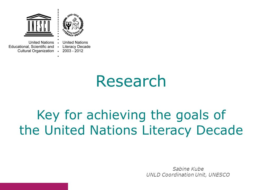 Sabine Kube UNLD Coordination Unit, UNESCO Research Key for achieving the goals of the United Nations Literacy Decade