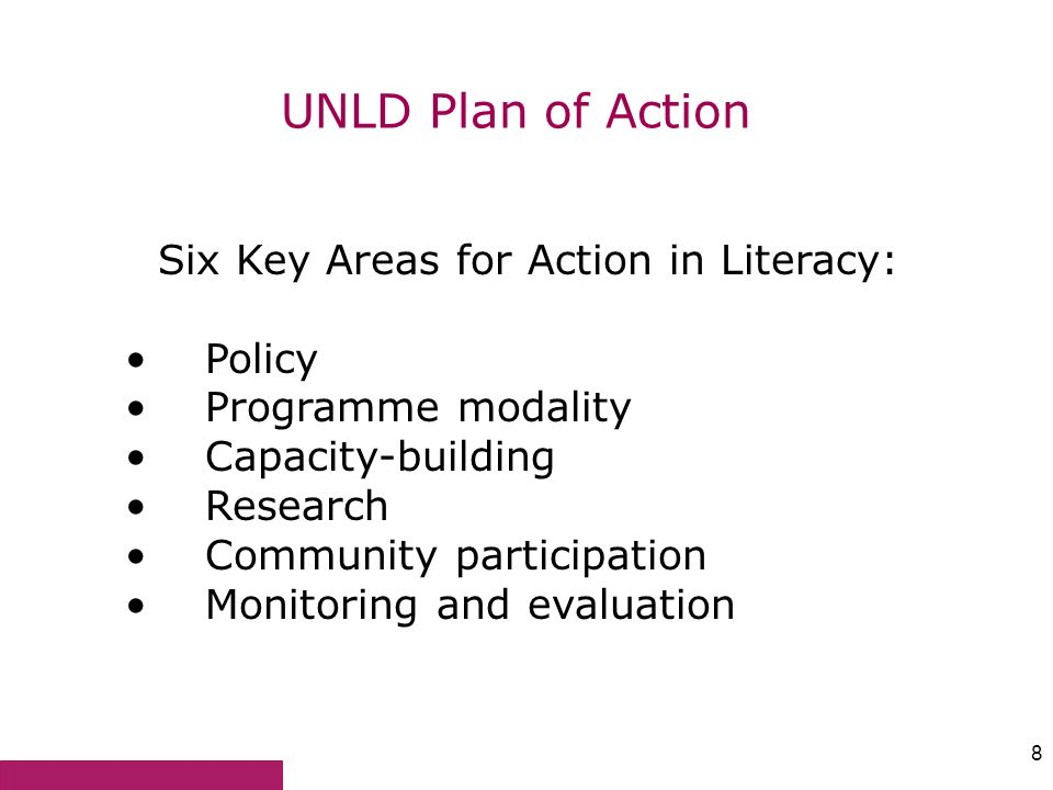 8 UNLD Plan of Action Six Key Areas for Action in Literacy: Policy Programme modality Capacity-building Research Community participation Monitoring an