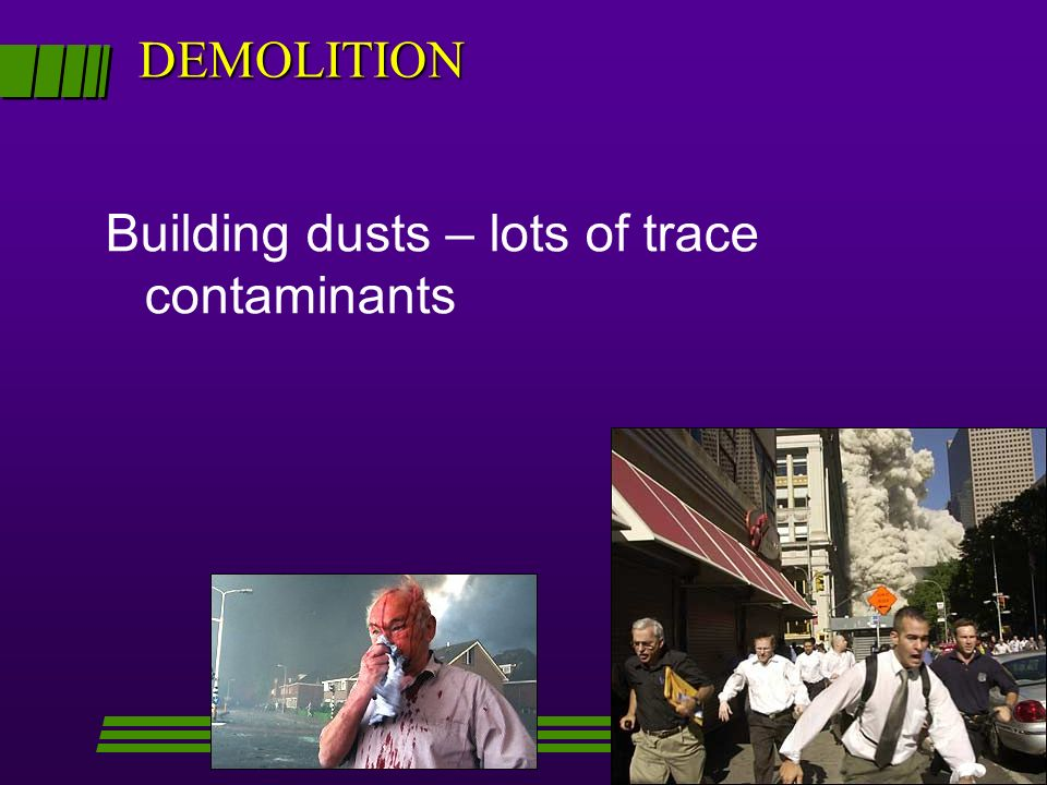 DEMOLITION Building dusts – lots of trace contaminants