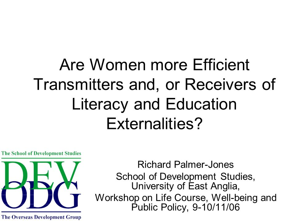 Are Women more Efficient Transmitters and, or Receivers of Literacy and Education Externalities.