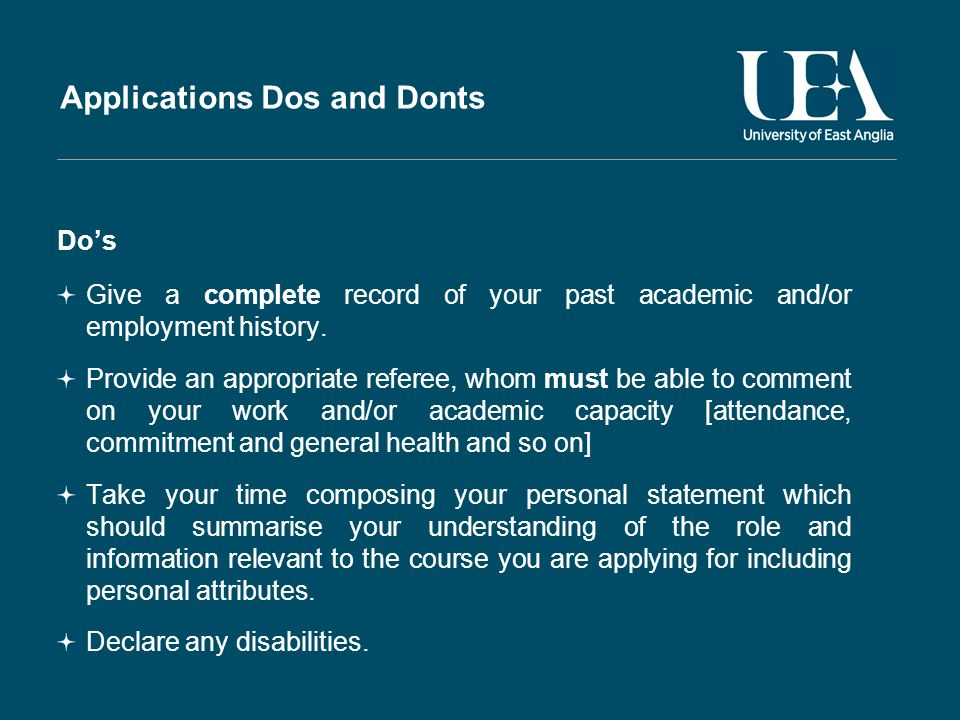 Applications Dos and Donts Dos Give a complete record of your past academic and/or employment history.