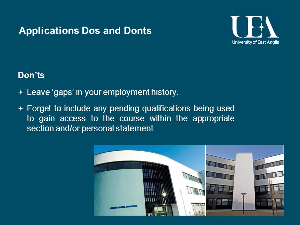 Applications Dos and Donts Donts Leave gaps in your employment history.