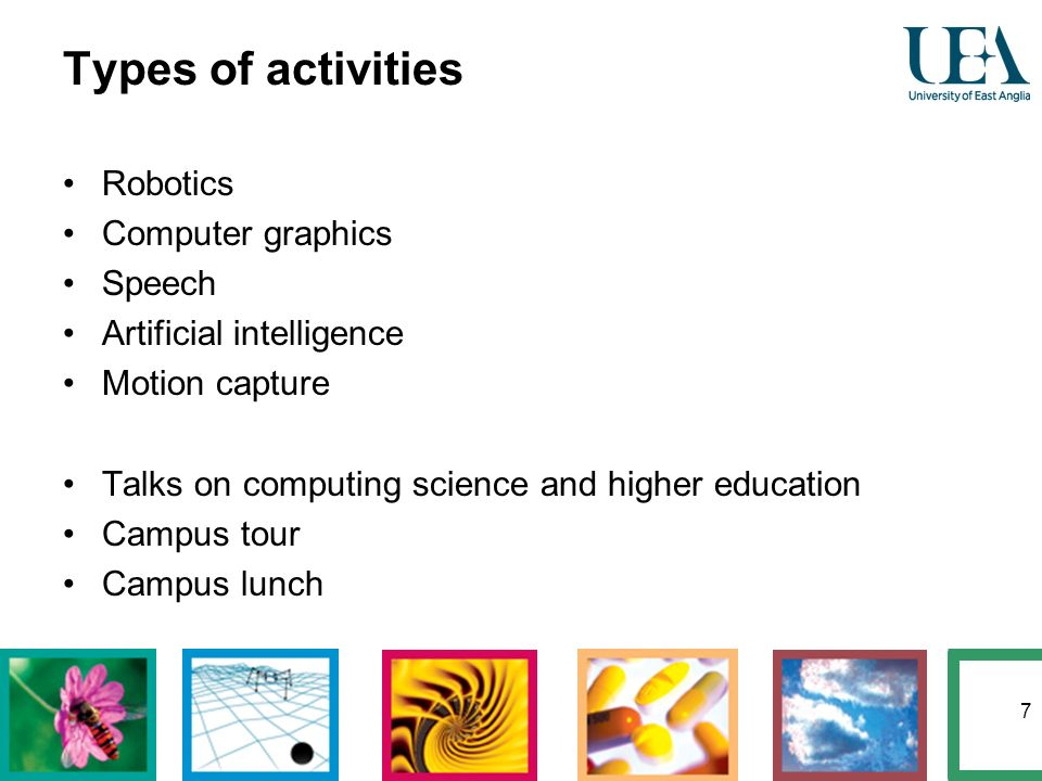 7 Types of activities Robotics Computer graphics Speech Artificial intelligence Motion capture Talks on computing science and higher education Campus