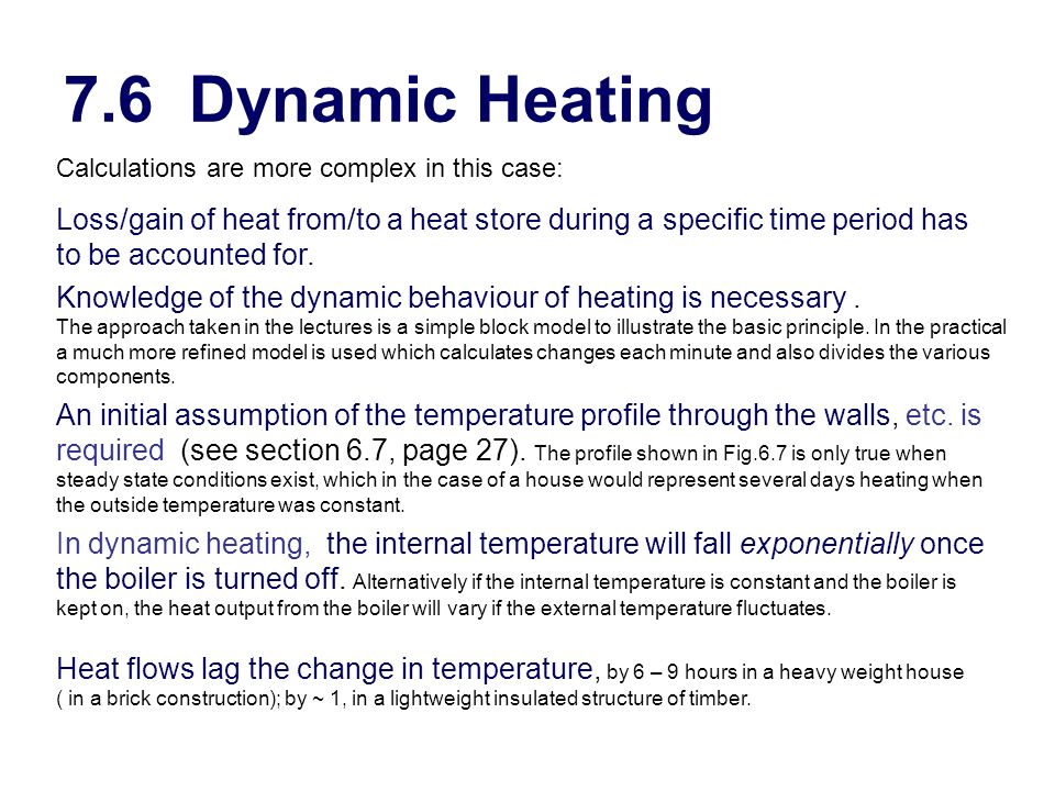 7.6 Dynamic Heating Knowledge of the dynamic behaviour of heating is necessary. The approach taken in the lectures is a simple block model to illustra