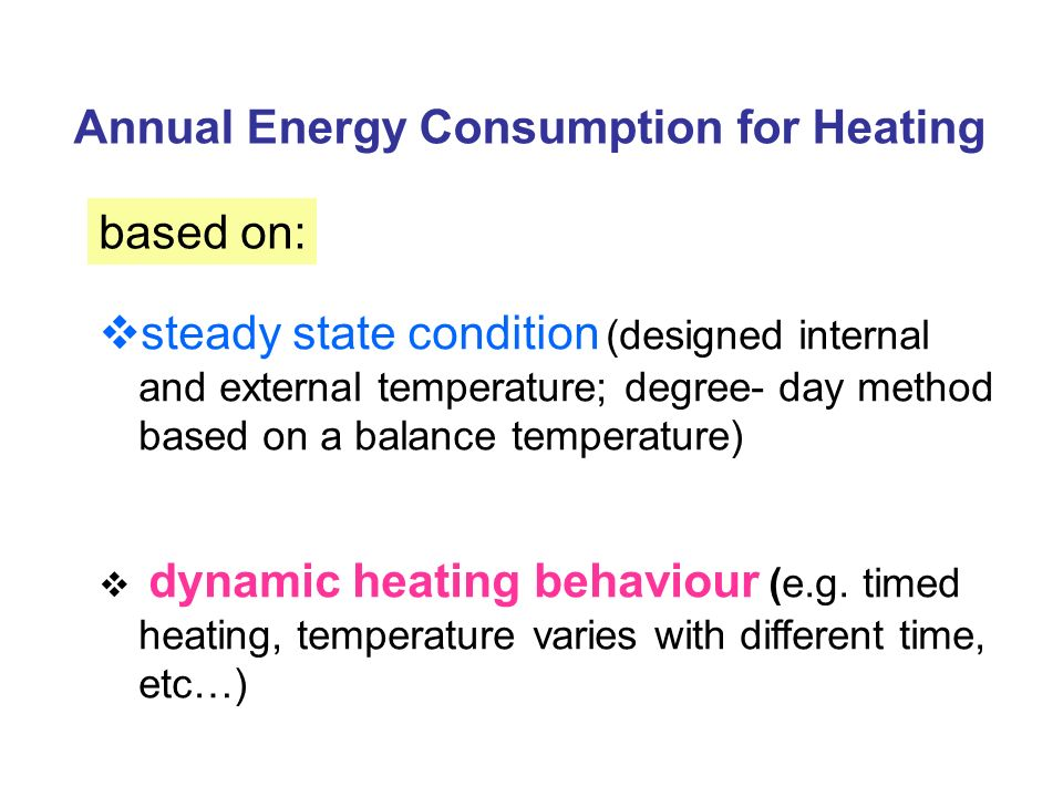 Annual Energy Consumption for Heating based on: steady state condition (designed internal and external temperature; degree- day method based on a bala