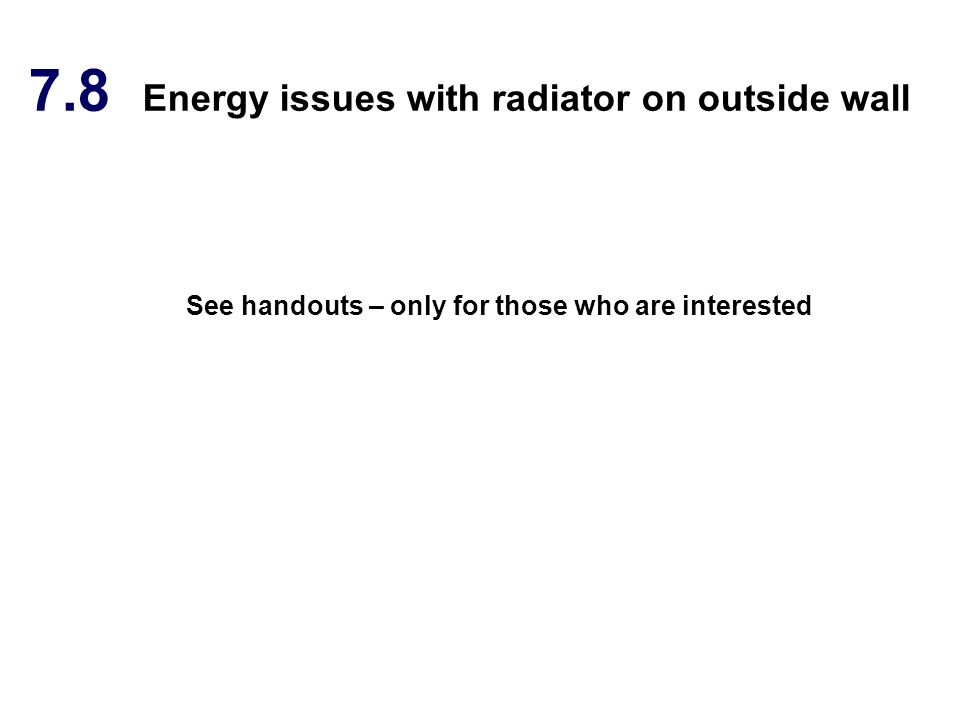 7.8 Energy issues with radiator on outside wall See handouts – only for those who are interested