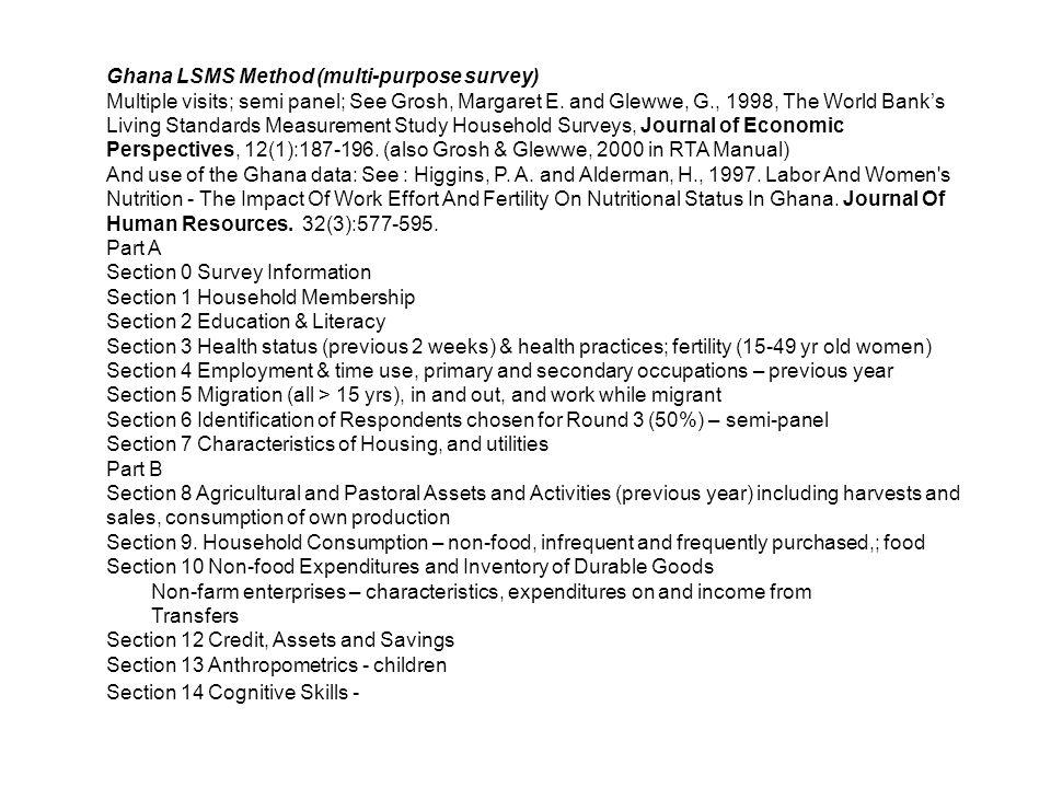 Ghana LSMS Method (multi-purpose survey) Multiple visits; semi panel; See Grosh, Margaret E.