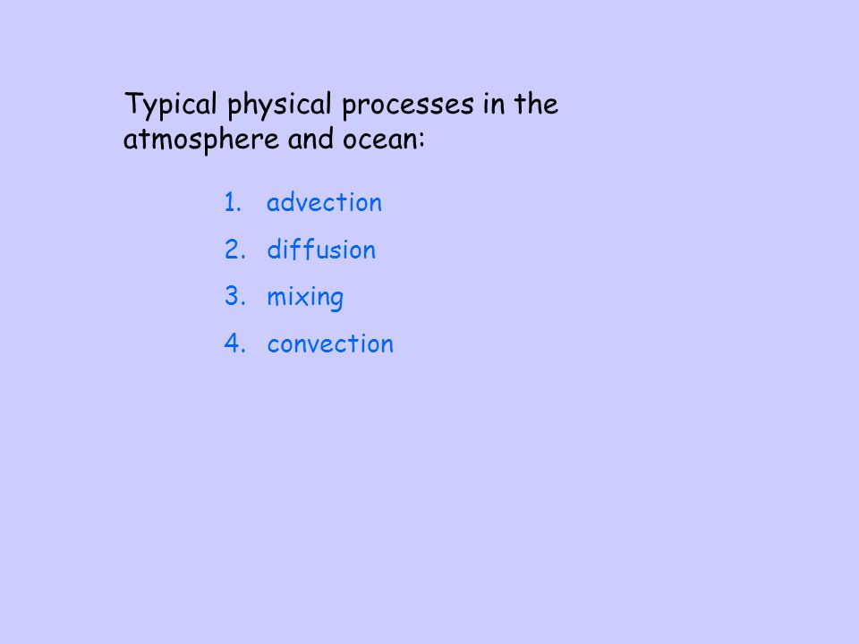 Typical physical processes in the atmosphere and ocean: 1.advection 2.diffusion 3.mixing 4.convection