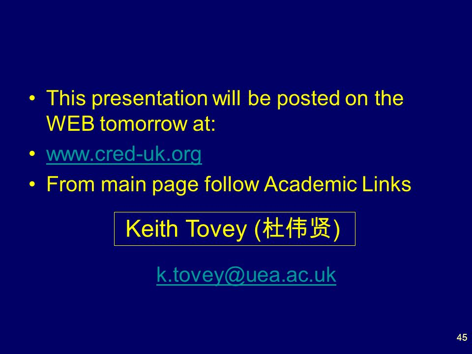 45 This presentation will be posted on the WEB tomorrow at: www.cred-uk.org From main page follow Academic Links k.tovey@uea.ac.uk Keith Tovey ( )