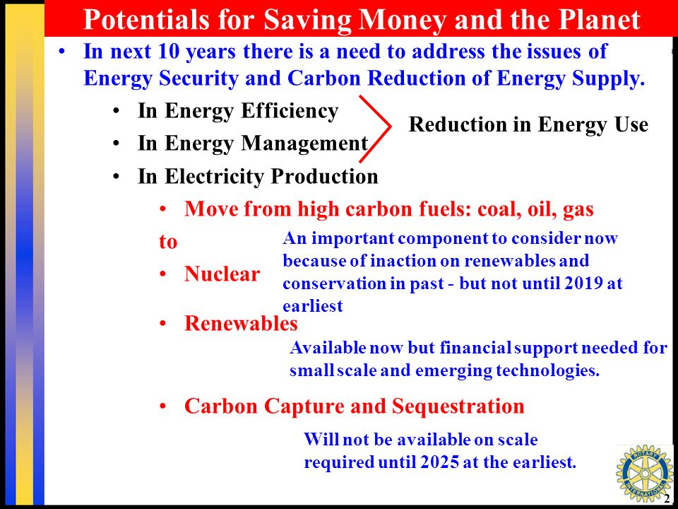 Potentials for Saving Money and the Planet In next 10 years there is a need to address the issues of Energy Security and Carbon Reduction of Energy Supply.