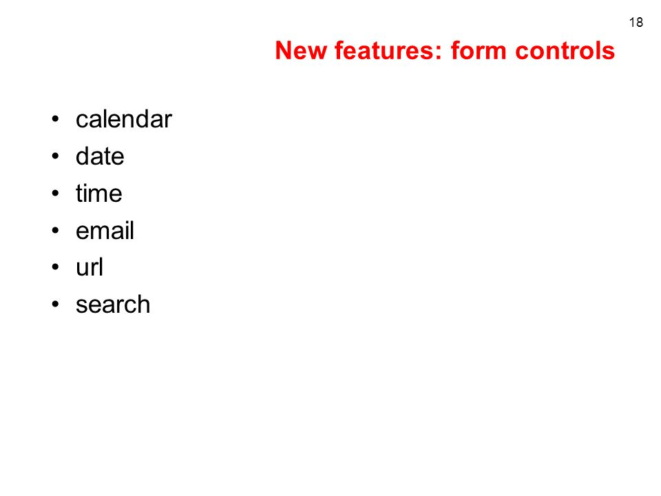 New features: form controls 18 calendar date time  url search