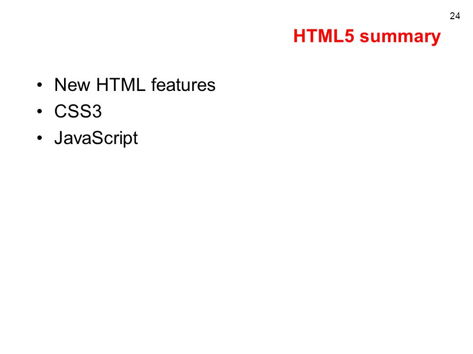 HTML5 summary New HTML features CSS3 JavaScript 24