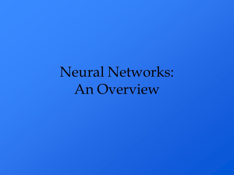 Neural Networks: An Overview