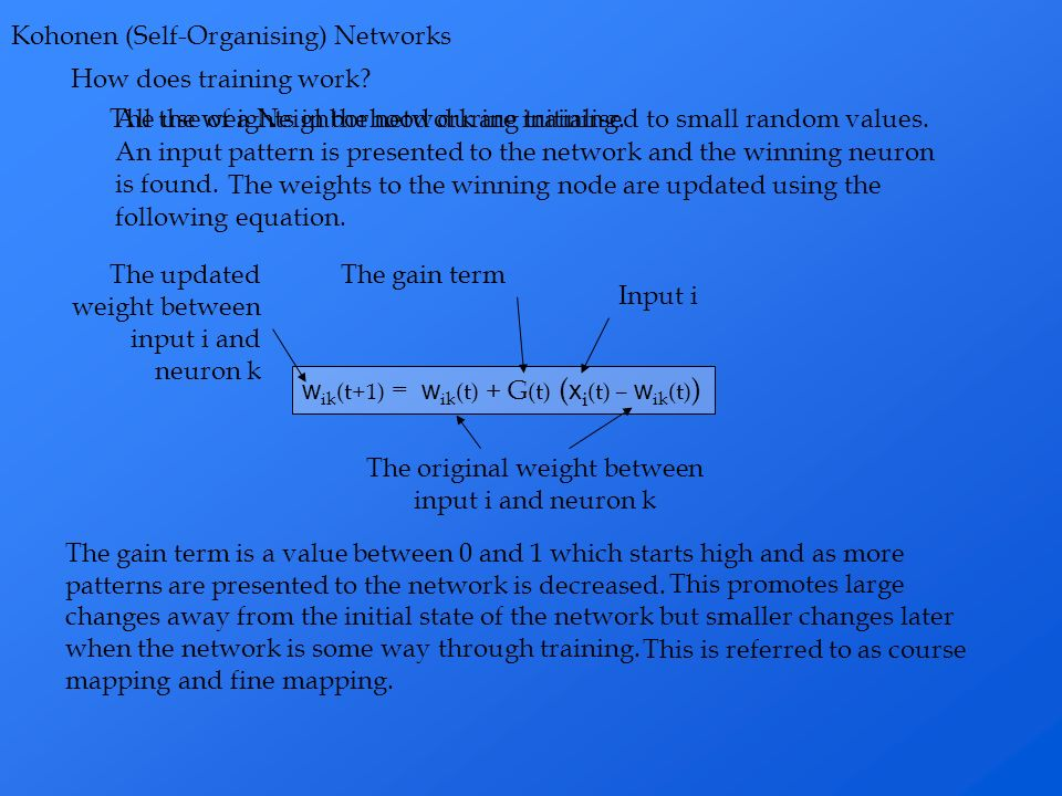 Kohonen (Self-Organising) Networks All the weights in the network are initialised to small random values. An input pattern is presented to the network