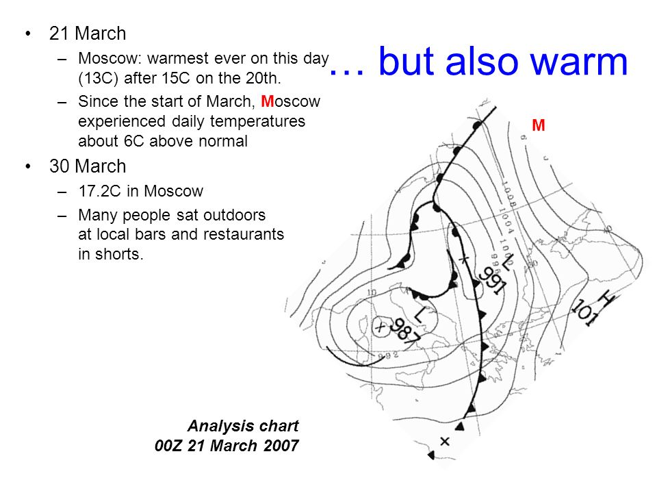 Analysis chart 00Z 21 March 2007 … but also warm 21 March –Moscow: warmest ever on this day (13C) after 15C on the 20th.