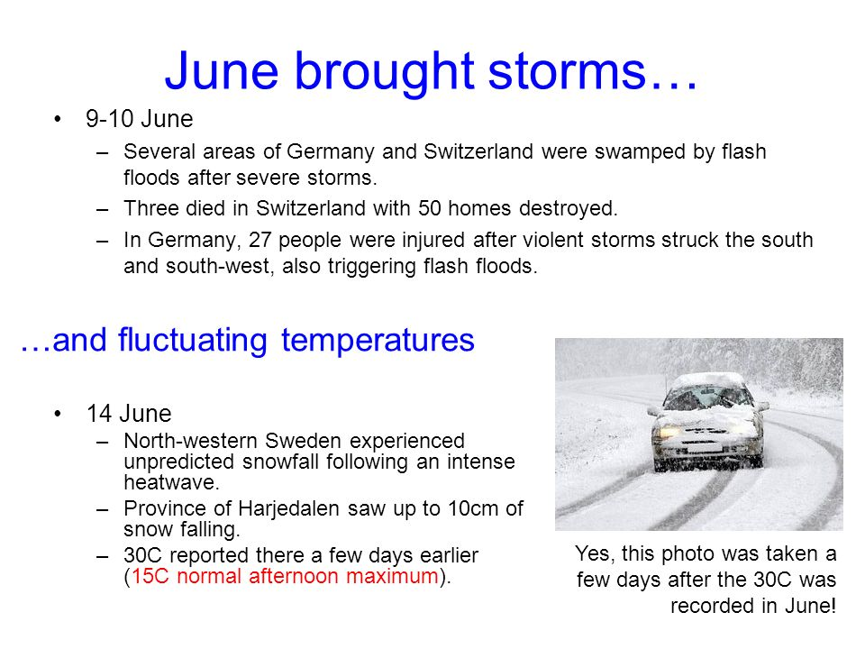 June brought storms… 9-10 June –Several areas of Germany and Switzerland were swamped by flash floods after severe storms.