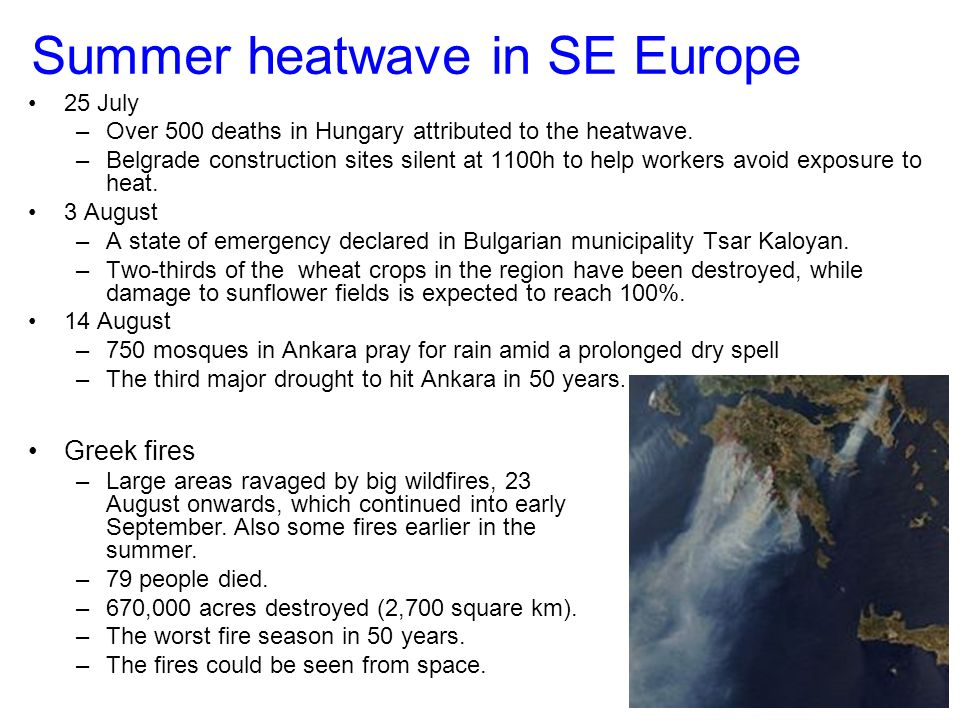 Summer heatwave in SE Europe 25 July –Over 500 deaths in Hungary attributed to the heatwave.