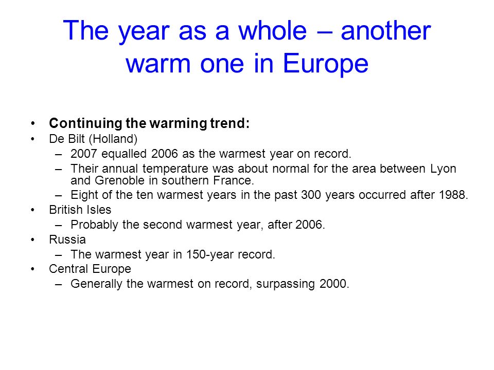 The year as a whole – another warm one in Europe Continuing the warming trend: De Bilt (Holland) –2007 equalled 2006 as the warmest year on record.