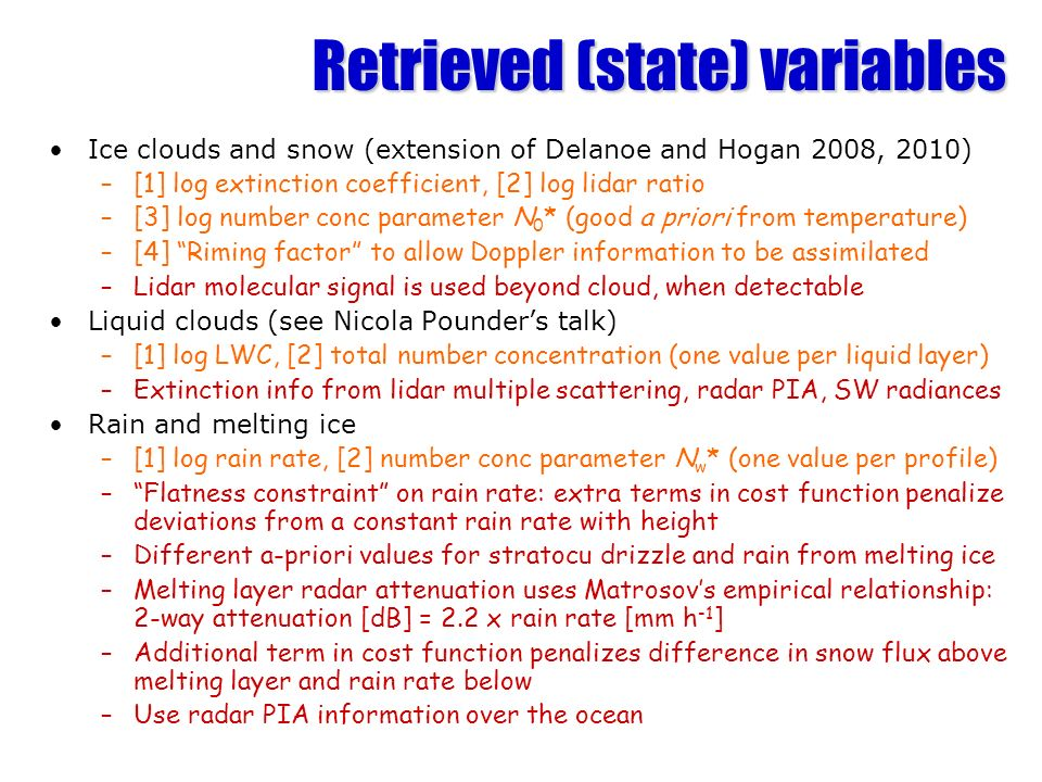 Retrieved (state) variables Ice clouds and snow (extension of Delanoe and Hogan 2008, 2010) –[1] log extinction coefficient, [2] log lidar ratio –[3]