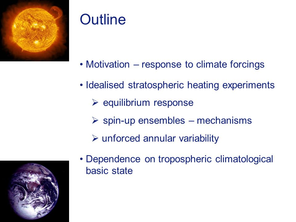 Outline Motivation – response to climate forcings Idealised stratospheric heating experiments equilibrium response spin-up ensembles – mechanisms unfo