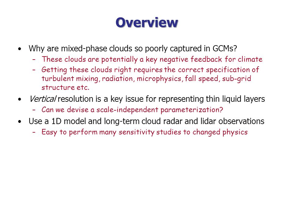 Overview Why are mixed-phase clouds so poorly captured in GCMs? –These clouds are potentially a key negative feedback for climate –Getting these cloud