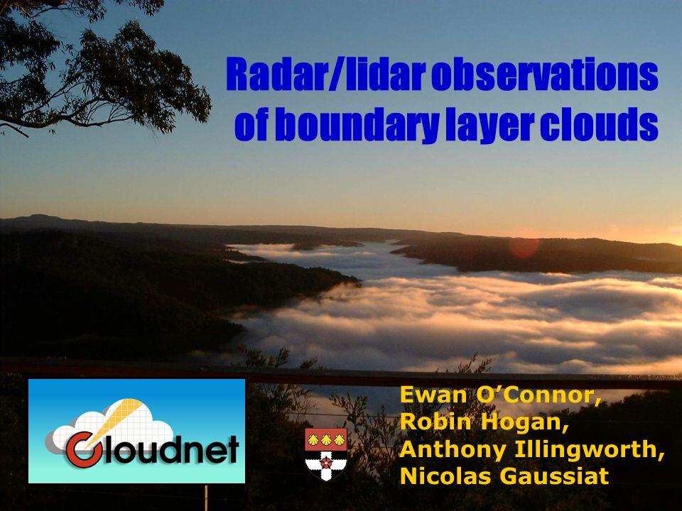 Ewan OConnor, Robin Hogan, Anthony Illingworth, Nicolas Gaussiat Radar/lidar observations of boundary layer clouds