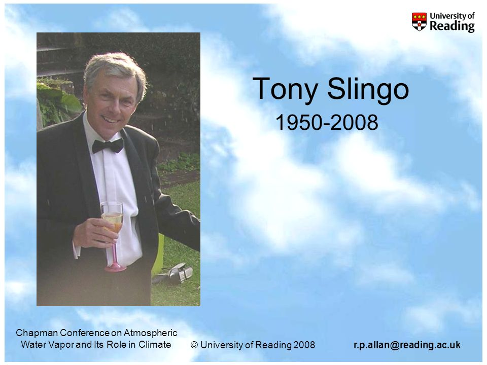 © University of Reading 2008r.p.allan@reading.ac.uk Chapman Conference on Atmospheric Water Vapor and Its Role in Climate Tony Slingo 1950-2008