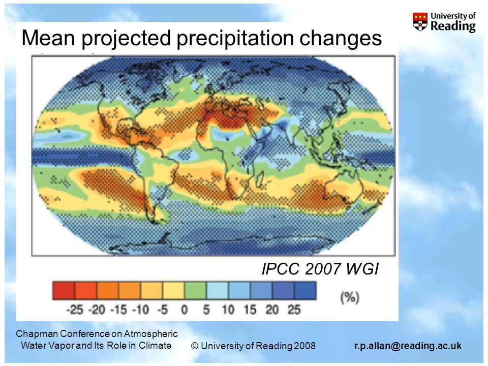 © University of Reading Chapman Conference on Atmospheric Water Vapor and Its Role in Climate IPCC 2007 WGI Mean projected precipitation changes