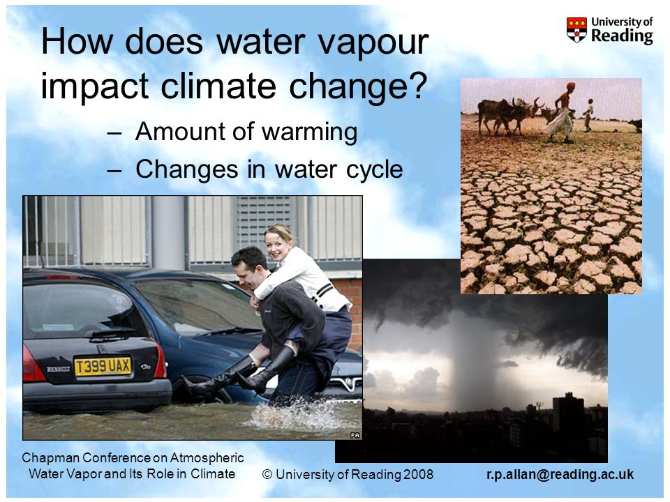 © University of Reading Chapman Conference on Atmospheric Water Vapor and Its Role in Climate How does water vapour impact climate change.