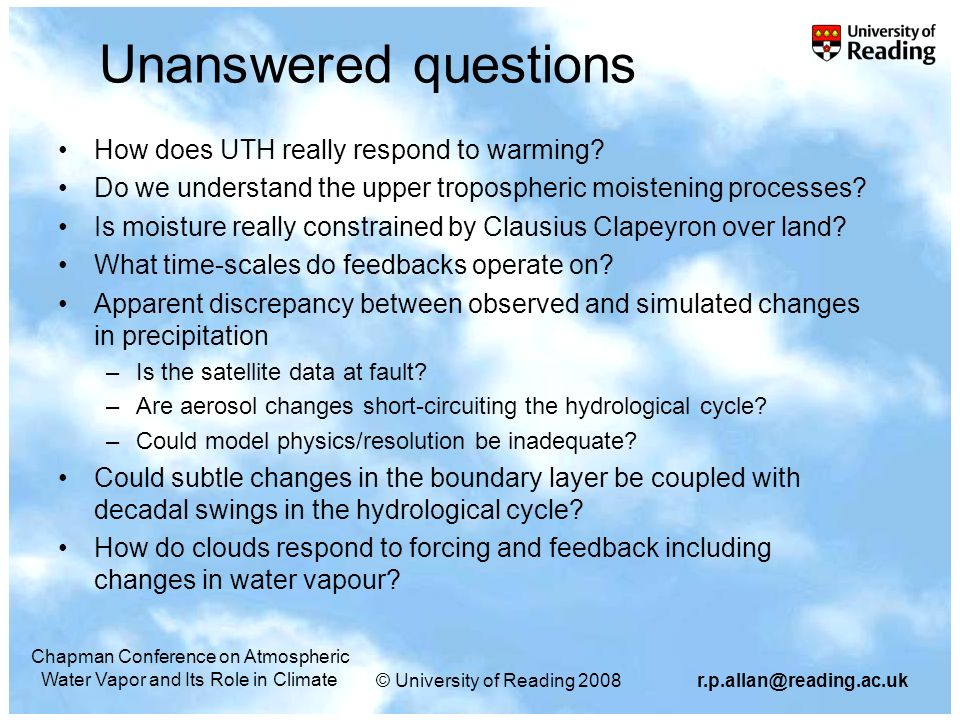 © University of Reading Chapman Conference on Atmospheric Water Vapor and Its Role in Climate Unanswered questions How does UTH really respond to warming.