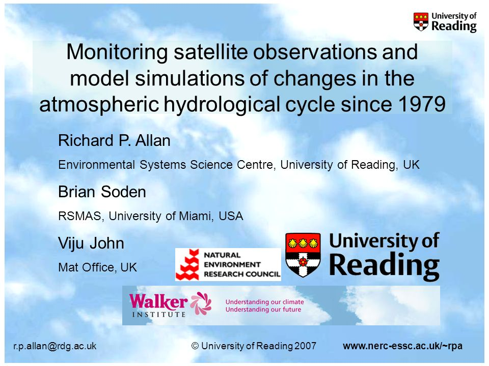 University of Reading 2007www.nerc-essc.ac.uk/~rpa Monitoring satellite observations and model simulations of changes in the atmospheric hydrological cycle since 1979 Richard P.