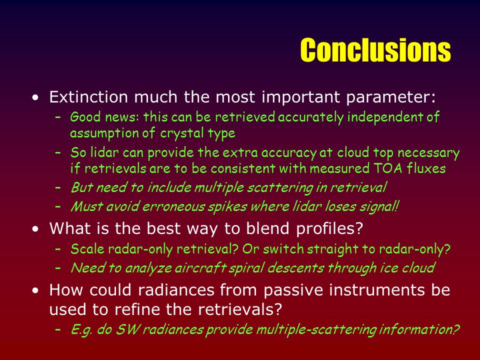 Conclusions Extinction much the most important parameter: –Good news: this can be retrieved accurately independent of assumption of crystal type –So l