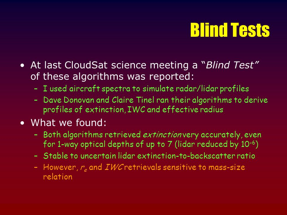 Blind Tests At last CloudSat science meeting a Blind Test of these algorithms was reported: –I used aircraft spectra to simulate radar/lidar profiles