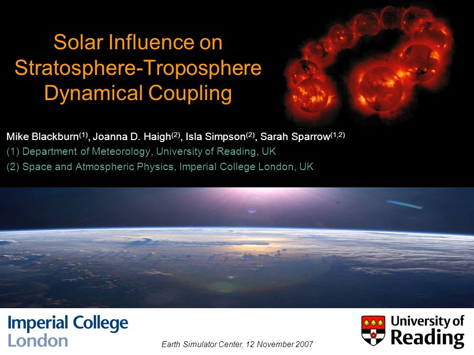 Solar Influence on Stratosphere-Troposphere Dynamical Coupling Mike Blackburn (1), Joanna D. Haigh (2), Isla Simpson (2), Sarah Sparrow (1,2) (1) Depa