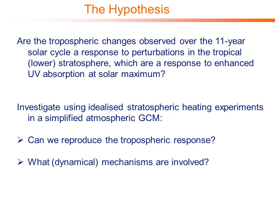 The Hypothesis Are the tropospheric changes observed over the 11-year solar cycle a response to perturbations in the tropical (lower) stratosphere, wh