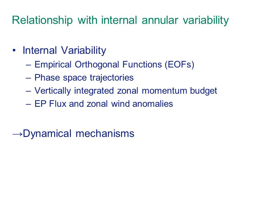 Relationship with internal annular variability Internal Variability –Empirical Orthogonal Functions (EOFs) –Phase space trajectories –Vertically integ