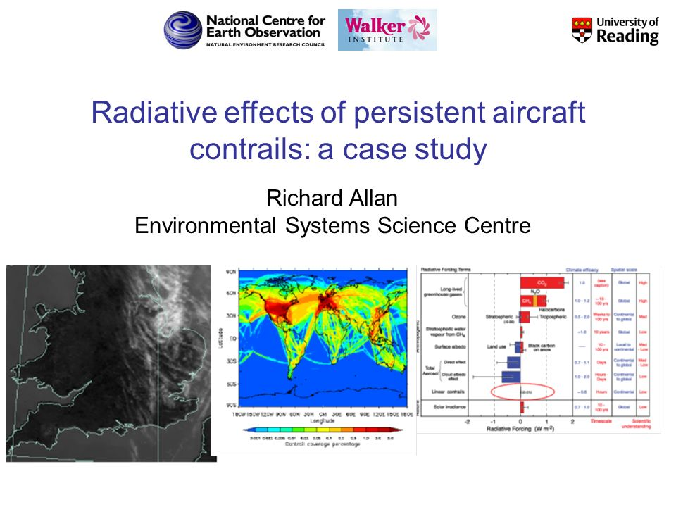 Radiative effects of persistent aircraft contrails: a case study Richard Allan Environmental Systems Science Centre