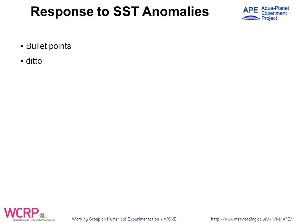 Working Group on Numerical Experimentation - WGNE   Bullet points ditto Response to SST Anomalies