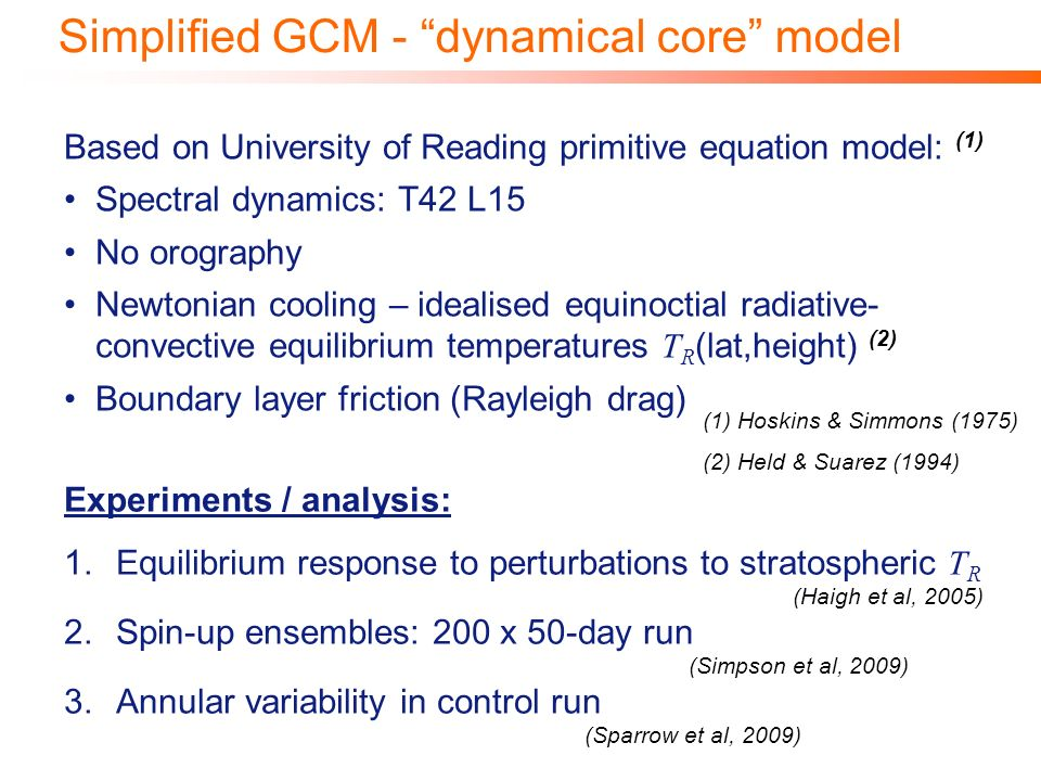 Simplified GCM - dynamical core model Based on University of Reading primitive equation model: (1) Spectral dynamics: T42 L15 No orography Newtonian c