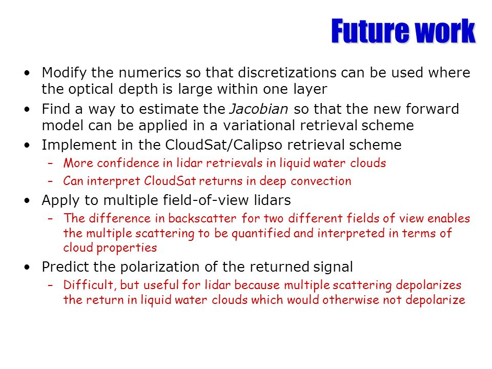 Future work Modify the numerics so that discretizations can be used where the optical depth is large within one layer Find a way to estimate the Jacob