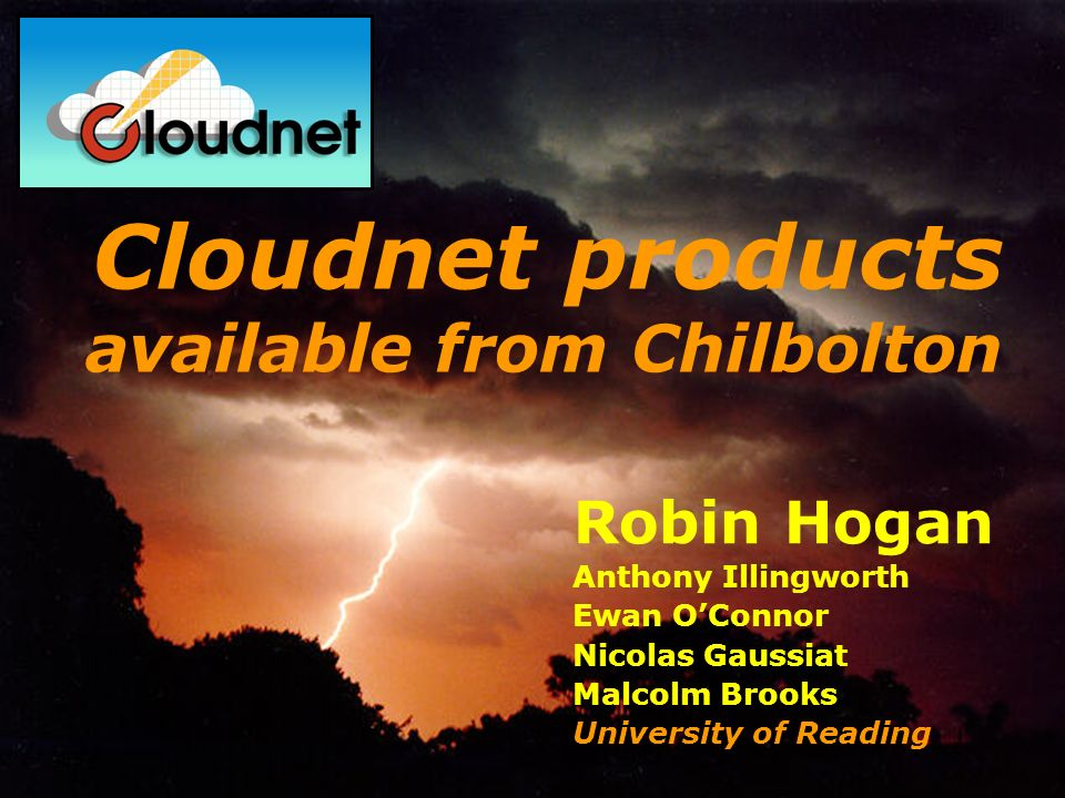Robin Hogan Anthony Illingworth Ewan OConnor Nicolas Gaussiat Malcolm Brooks University of Reading Cloudnet products available from Chilbolton