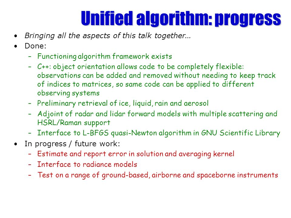 Unified algorithm: progress Bringing all the aspects of this talk together… Done: –Functioning algorithm framework exists –C++: object orientation all