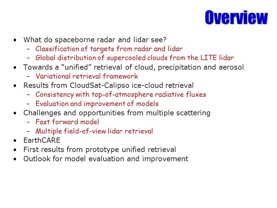 Overview What do spaceborne radar and lidar see? –Classification of targets from radar and lidar –Global distribution of supercooled clouds from the L