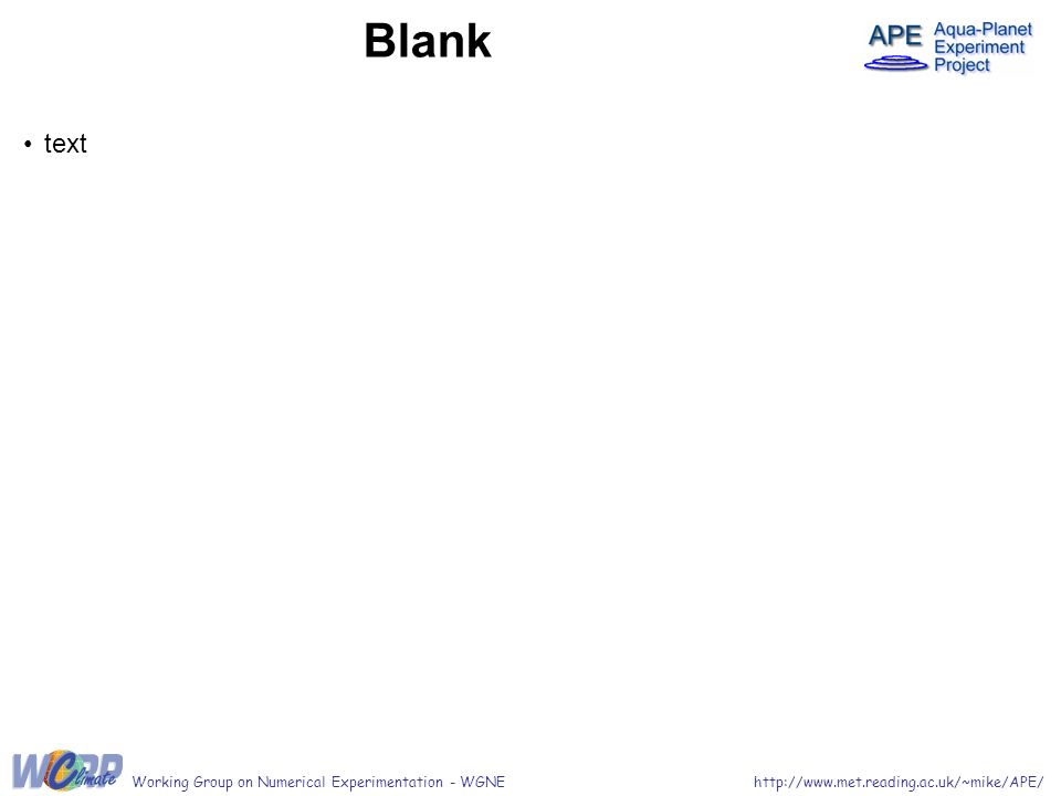 http://www.met.reading.ac.uk/~mike/APE/Working Group on Numerical Experimentation - WGNE Blank text