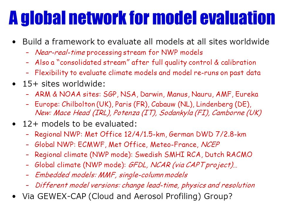 A global network for model evaluation Build a framework to evaluate all models at all sites worldwide –Near-real-time processing stream for NWP models