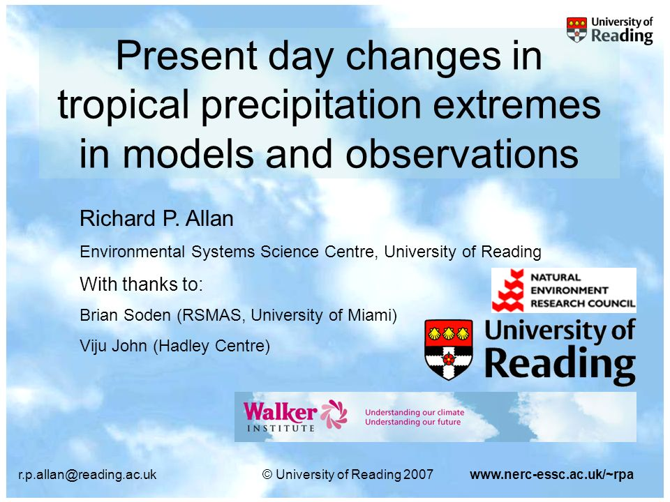 r.p.allan@reading.ac.uk© University of Reading 2007www.nerc-essc.ac.uk/~rpa Present day changes in tropical precipitation extremes in models and observations Richard P.