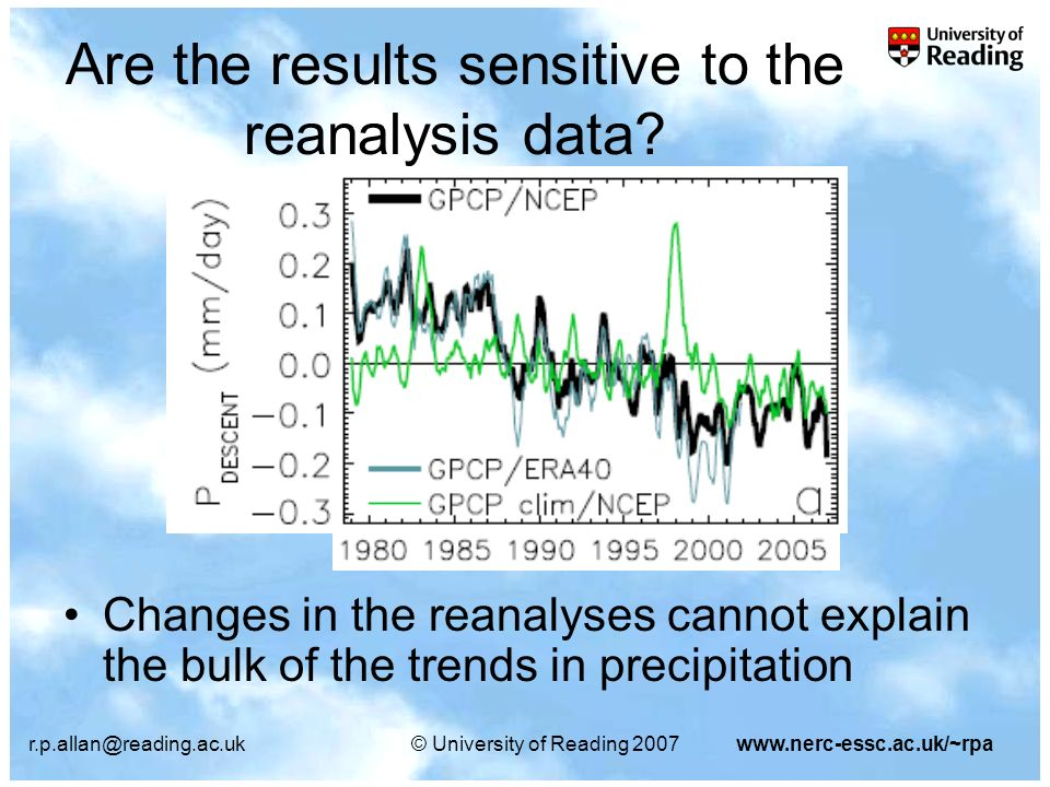 r.p.allan@reading.ac.uk© University of Reading 2007www.nerc-essc.ac.uk/~rpa Are the results sensitive to the reanalysis data? Changes in the reanalyse