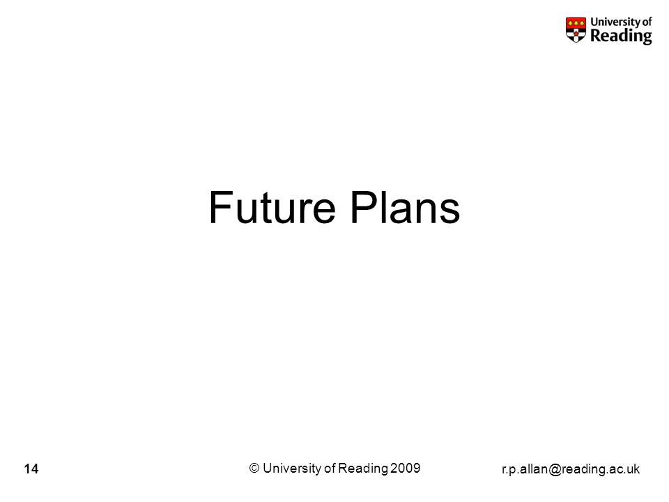 r.p.allan@reading.ac.uk © University of Reading 2009 14 Future Plans