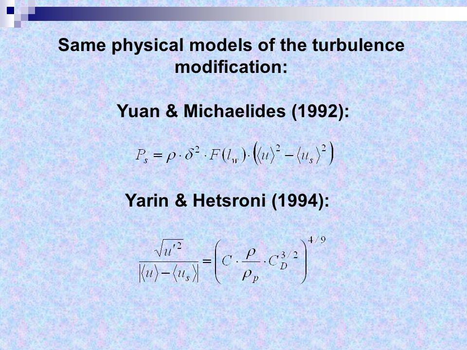 Same physical models of the turbulence modification: Yuan & Michaelides (1992): Yarin & Hetsroni (1994):